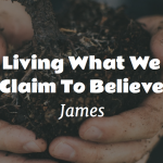 Living What We Claim To Believe (James) – Sunday Morning Series